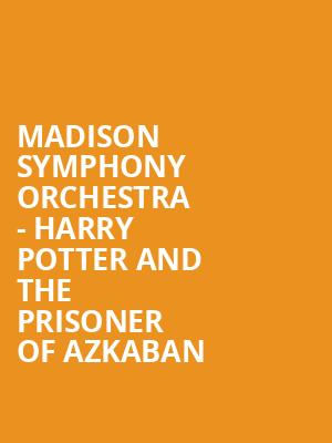 Madison Symphony Orchestra - Harry Potter and The Prisoner of Azkaban at Overture Hall