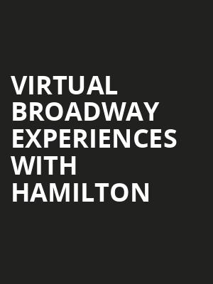 Virtual Broadway Experiences with HAMILTON, Virtual Experiences for Madison, Madison